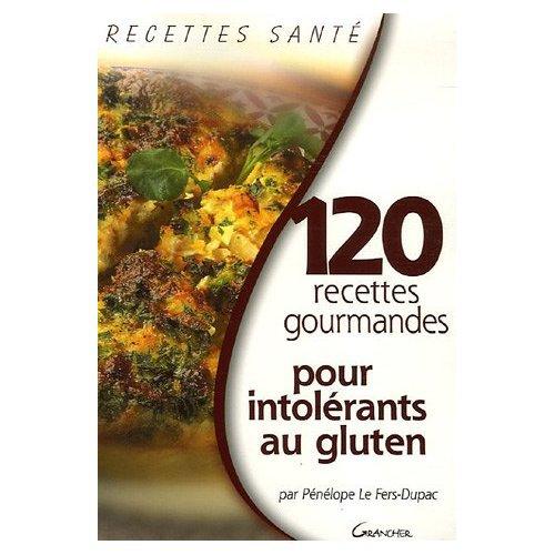 120 recettes pour les intolérants au gluten