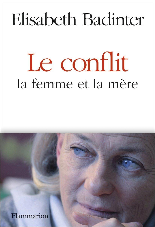 Le conflit - La femme et la mère - Elisabeth Badinter