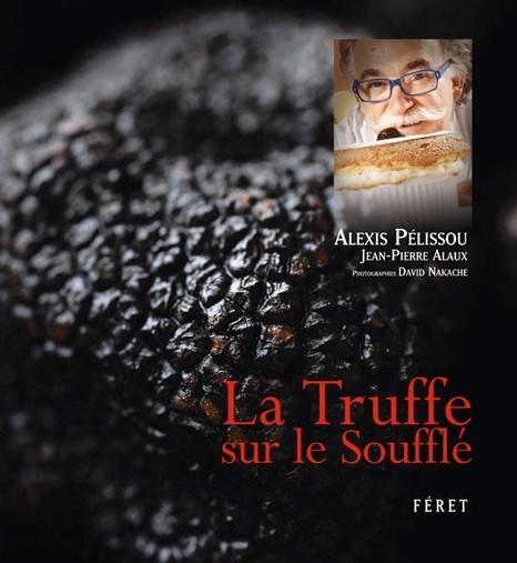 La truffe sur le soufflé - Alexis Pélissou et Jean Pierre Alaux