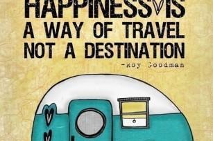 Souvenez-vous, le bonheur est un moyen de voyager et pas la destination