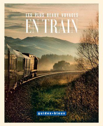 Guide Bleu - Les plus beaux voyages en train