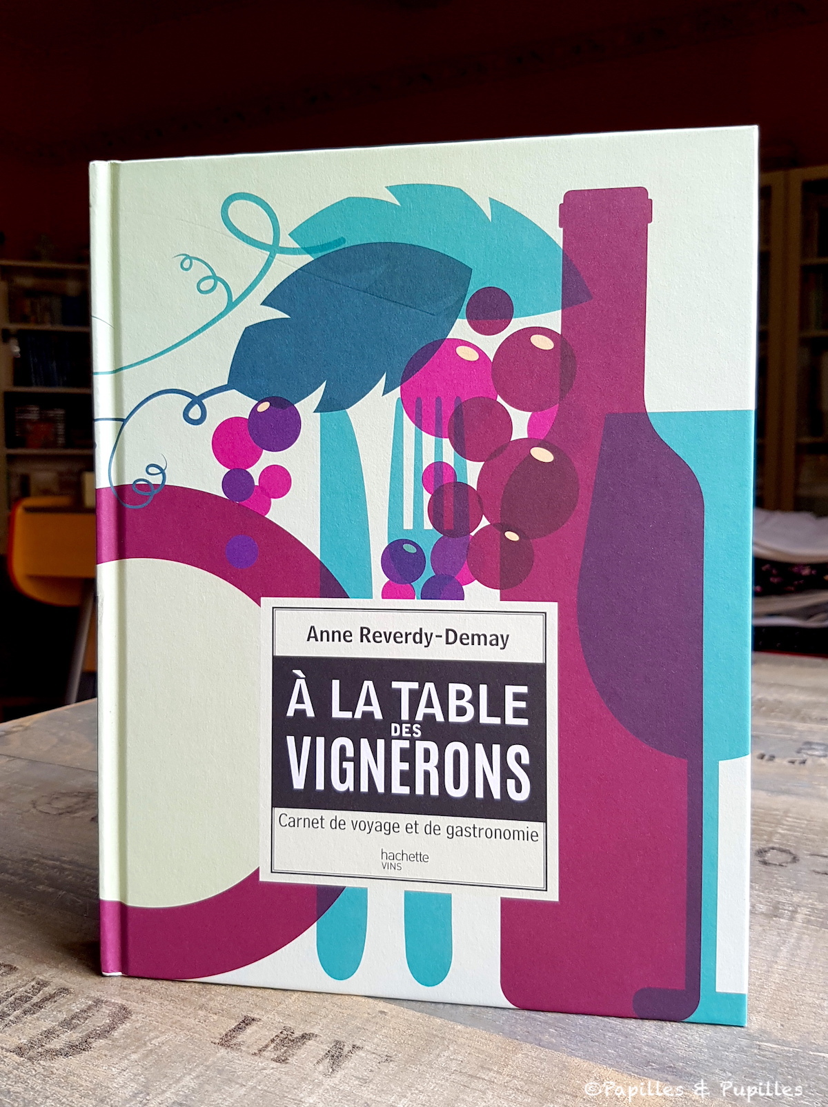 A la table des vignerons - Anne Reverdy-Demay