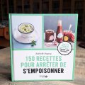 Esterelle Payany - 150 recettes pour arrêter de s'empoisonner
