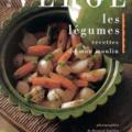 Roger Vergé - Les légumes, recettes de mon moulin