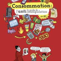 Consommation - Le guide de l'anti-manipulation