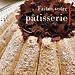 Faites votre pâtisserie comme Lenôtre - Gaston Lenôtre