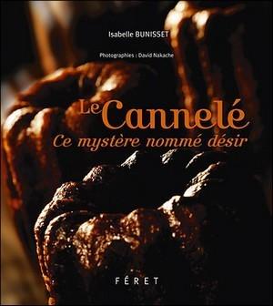 le cannelé, ce mystère nommé désir - Isabelle Bunisset