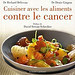 Cuisiner avec les aliments contre le cancer - Dr Richard Béliveau et Dr Denis Gingras