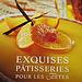 Exquises pâtisseries pour les fêtes - Christophe Felder
